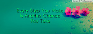 Every Step You Make Is Another Chance Profile Facebook Covers