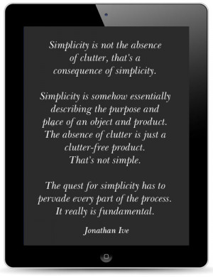 quote of the week jonathan ive Simplicity Isnt That Simple