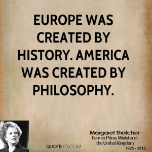 margaret-thatcher-leader-quote-europe-was-created-by-history-america ...