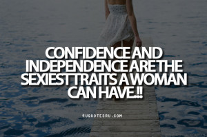 Quote: Confidence and independence are the sexiest traits a woman can ...