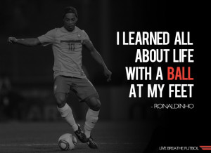 ronaldinho quotes about soccer