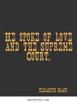 ... court elizabeth black more love quotes life quotes friendship quotes