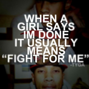 "When A Girl Says I'm Done It Usually Means Fight For Me "" - Tyga ..."