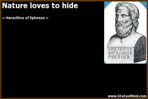 Nature loves to hide - Heraclitus of Ephesus Quotes - StatusMind.com