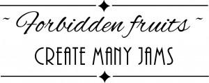 Forbidden fruits create many jams. ~ 23