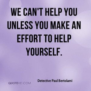 We can't help you unless you make an effort to help yourself.