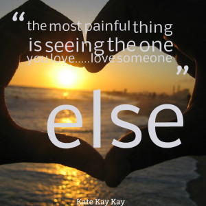 Quotes Picture: the most painful thing is seeing the one you lovelove ...