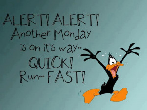 alert alert another monday is on it s way quick run fast