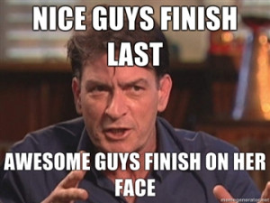 NICE-GUYS-FINISH-LAST-AWESOME-GUYS-FINISH-ON-HER-FACE.jpg