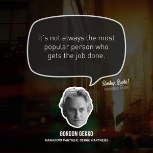 ... the job done.- Gordon Gekko(Startup Quote Anniversary Edition 3/5