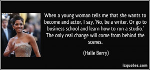 When a young woman tells me that she wants to become and actor, I say ...