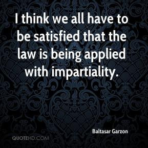 Baltasar Garzon - I think we all have to be satisfied that the law is ...
