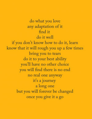 Do what you love. Any adaptation of it. Find it. Do it well, If you ...
