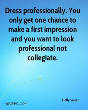 ... first impression and you want to look professional not collegiate
