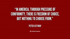 In America, through pressure of conformity, there is freedom of choice ...