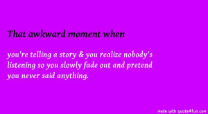 awkward! Read more funny, awkward, interesting and famous quotes ...