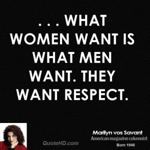 what women want is what men want. They want respect.