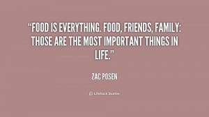 Food is everything. Food, friends, family: Those are the most ...