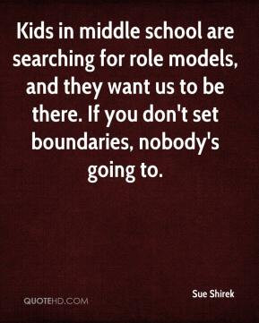 Sue Shirek - Kids in middle school are searching for role models, and ...