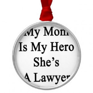 My Mom Is My Hero She's A Lawyer Christmas Ornaments