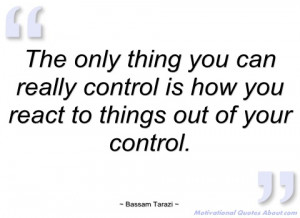 the only thing you can really control is bassam tarazi