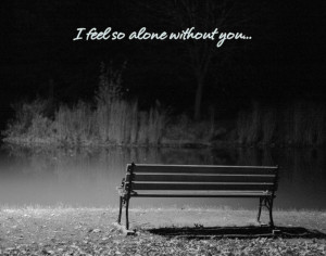 Sad Quote: I feel so alone without you...