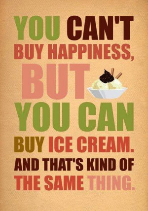 Life Quotes – 93 You can't buy happiness but you can buy ice cream ...
