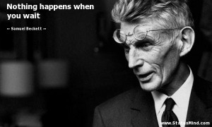 Nothing happens when you wait - Samuel Beckett Quotes - StatusMind.com