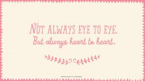 Quotes: Not always eye to eye. But always heart to heart. #Hallmark ...
