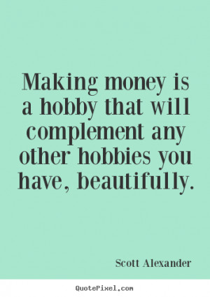 Making money is a hobby that will complement any other hobbies you ...
