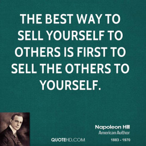 The best way to sell yourself to others is first to sell the others to ...