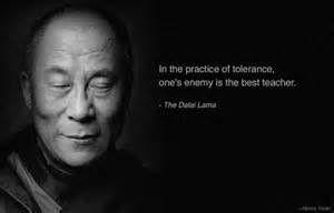 Regarding tolerance, from the Dalai Lama