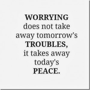 Takes Away Today's Peace… |Motivational Quote About Don't Worry