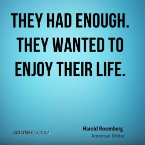Harold Rosenberg - They had enough. They wanted to enjoy their life.