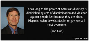 power of America's diversity is diminished by acts of discrimination ...