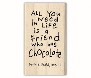 All You Need In Life Is a Friend Who has Chocolate ~ Children Quote