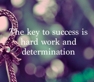 The Key to Success is Hard Work and Determination: