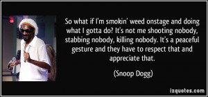 So what if I'm smokin' weed onstage and doing what I gotta do? It's ...