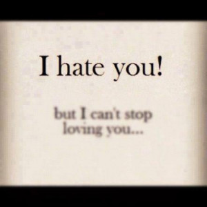 hate you but I cant stop loving you