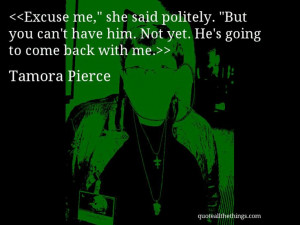 """Tamora Pierce - quote-Excuse me,"""" she said politely. """"But you can ..."""