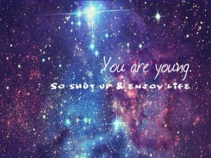 cute, enjoy, galaxy, life, quotes, young