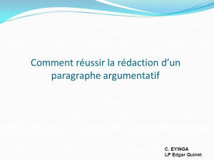... la rédaction dun paragraphe argumentatif C. EYINGA LP Edgar Quinet