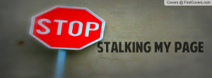 stop stalking my page Profile Facebook Covers