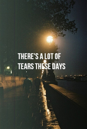 quotes about life theres a lot of tears these days Quotes about Life ...