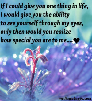 you the ability to see yourself through my eyes, only then would you ...