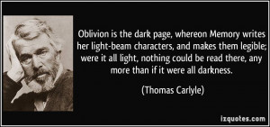 Oblivion is the dark page, whereon Memory writes her light-beam ...