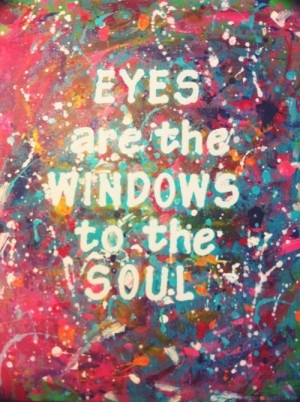 eyes are the windows to the soul