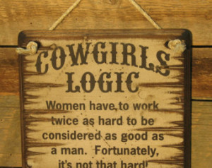 Cowgirls Logic, Women Have To Work Twice As Hard, Western, Antiqued ...