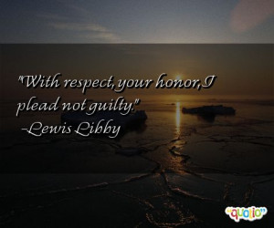 With respect , your honor , I plead not guilty .