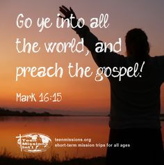 Teen Missions International—Bible Verse – Mark 16:15 More